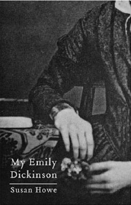My Emily Dickinson - Howe, Susan, and Weinberger, Eliot (Introduction by)