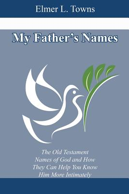 My Father's Names - Towns, Elmer L