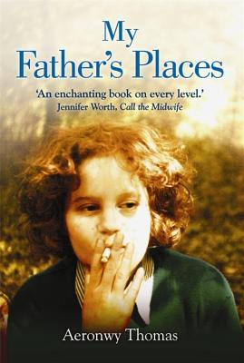 My Father's Places - Thomas, Aeronwy
