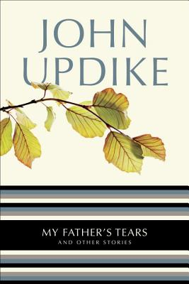 My Father's Tears: And Other Stories - Updike, John, Professor
