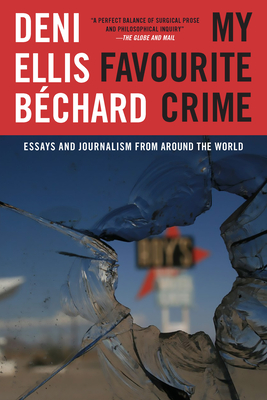 My Favourite Crime: Essays and Journalism from Around the World - Béchard, Deni Ellis