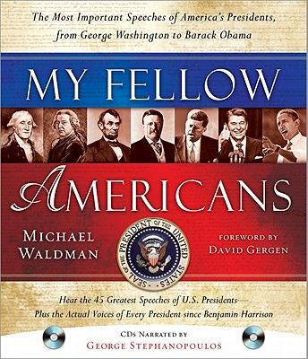 My Fellow Americans: The Most Important Speeches of America's Presidents, from George Washington to Barack Obama - Waldman, Michael, and Stephanopoulos, George (Narrator), and Gergen, David (Foreword by)