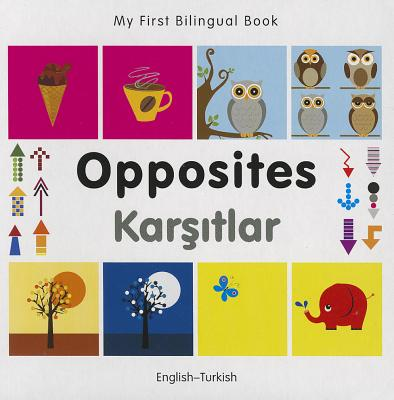 My First Bilingual Book-Opposites (English-Turkish) - Milet Publishing