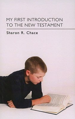My First Introduction to the New Testament - Chace, Sharon R, and Cook, Harry T (Foreword by)