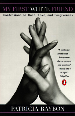 My First White Friend: Confessions on Race, Love and Forgiveness - Raybon, Patricia