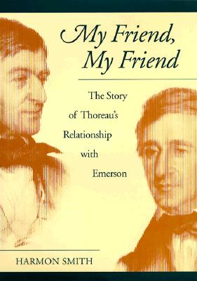 My Friend, My Friend: The Story of Thoreau's Relationship with Emerson - Smith, Harmon L