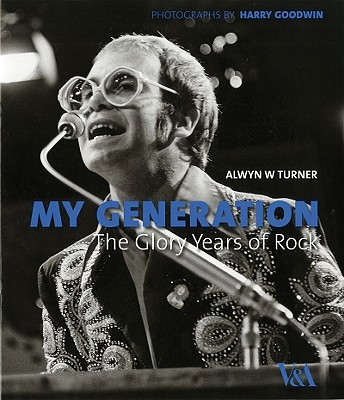 My Generation: The Glory Years of British Rock - Turner, Alwyn W, and Goodwin, Harry (Photographer)
