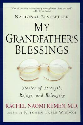 My Grandfather's Blessings: Stories of Strength, Refuge, and Belonging - Remen, Rachel Naomi, M.D., MD