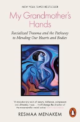 My Grandmother's Hands: Racialized Trauma and the Pathway to Mending Our Hearts and Bodies - Menakem, Resmaa