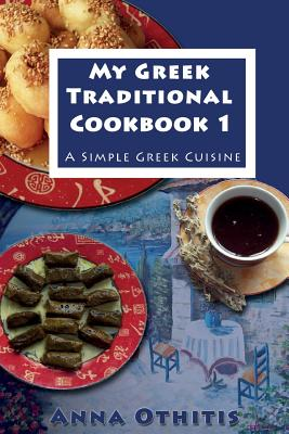 My Greek Traditional Cook Book 1: A Simple Greek Cuisine - Othitis, Anna