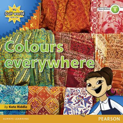 My Gulf World and Me Level 1 non-fiction reader: Colours everywhere - Riddle, Kate