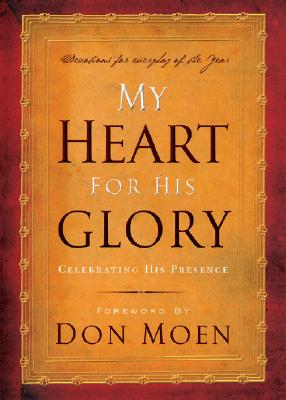 My Heart for His Glory: Celebrating His Presence - Integrity Publishers (Creator), and Moen, Don (Foreword by)