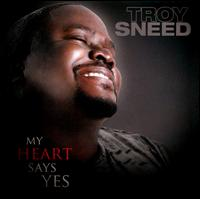 My Heart Says Yes - Troy Sneed