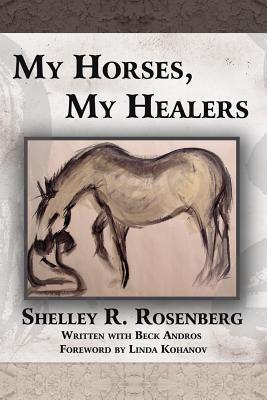 My Horses, My Healers - Rosenberg, Shelley R
