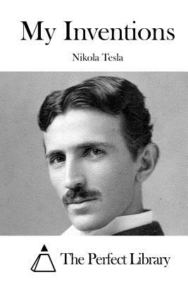 My Inventions - Tesla, Nikola, and The Perfect Library (Editor)