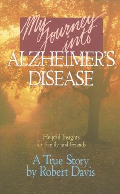 My Journey Into Alzheimer's Disease - Davis, Robert, and Davis, Betty