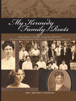 My Kennedy Family Roots - Rush-Gerber, Debra, and Gerber, & A. Russell