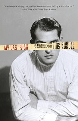My Last Sigh: The Autobiography of Luis Bunuel - Bunuel, Luis