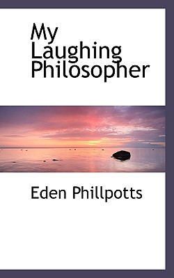 My Laughing Philosopher - Phillpotts, Eden