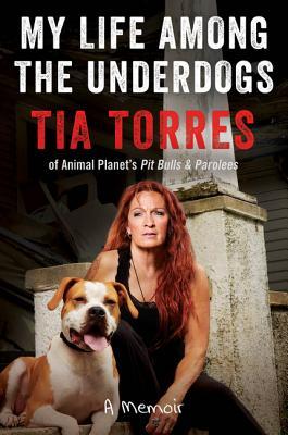 My Life Among the Underdogs: A Memoir - Torres, Tia