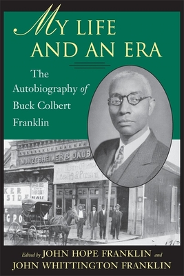 My Life and an Era: The Autobiography of Buck Colbert Franklin - Franklin, John Hope (Editor), and Franklin, John Whittington (Editor)