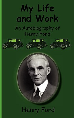 My Life and Work-An Autobiography of Henry Ford - Ford, Henry Jr
