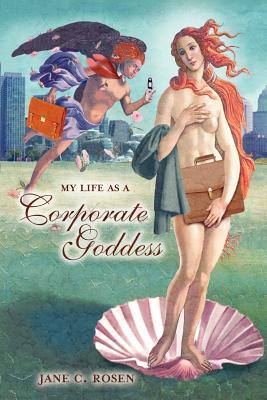 My Life as a Corporate Goddess - Rosen, Jane C