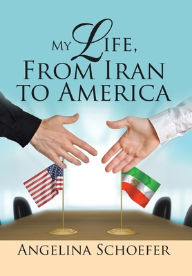 My Life, from Iran to America - Schoefer, Angelina
