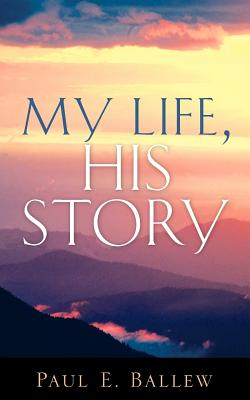 My Life, His Story - Ballew, Paul E