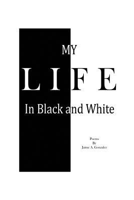 My Life In Black & White - Gonzalez, Jaime a