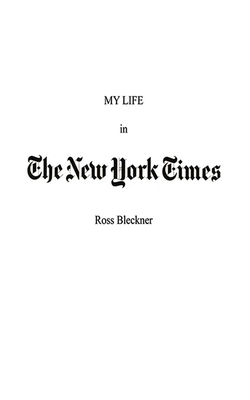My Life in the New York Times - Bleckner, Ross