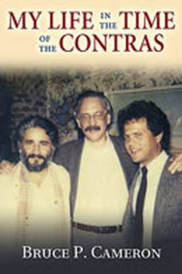 My Life in the Time of the Contras - Cameron, Bruce P