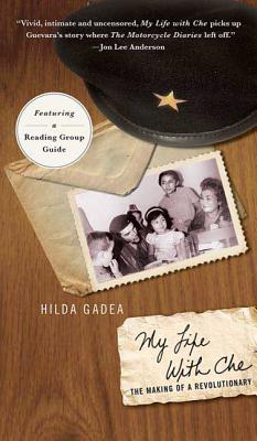 My Life with Che: The Making of a Revolutionary - Gadea, Hilda