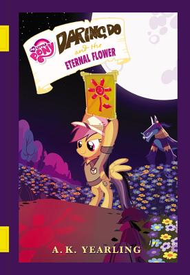My Little Pony: Daring Do and the Eternal Flower - Berrow, G M