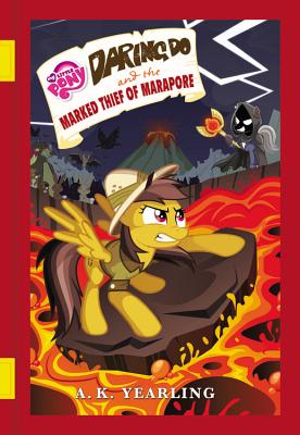 My Little Pony: Daring Do and the Marked Thief of Marapore - Yearling, A K, and Berrow, G M