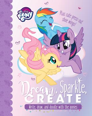 My Little Pony Dream, Sparkle, Create: Write, Draw, and Doodle with the Ponies - Parragon Books Ltd