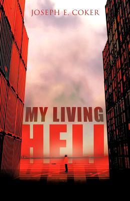 My Living Hell - Coker, Joseph E