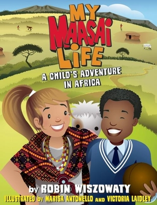 My Maasai Life: A Child's Adventure in Africa - Wiszowaty, Robin