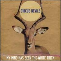 My Mind Has Seen the White Trick - Circus Devils