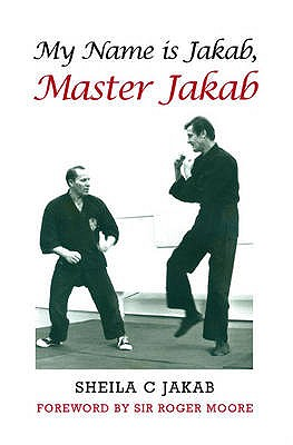 My Name is Jakab, Master Jakab - Jakab, Sheila C., and Moore, Roger, Sir (Foreword by)