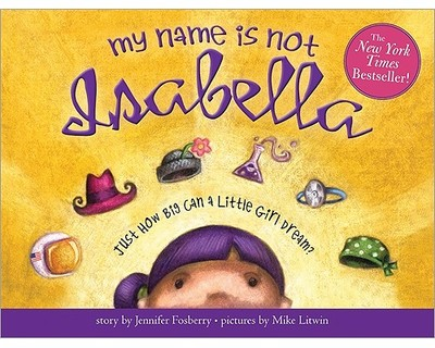 My Name Is Not Isabella: Just How Big Can a Little Girl Dream? - Fosberry, Jennifer