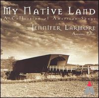 My Native Land: A Collection of American Songs - Antoine Palloc (piano); Jennifer Larmore (mezzo-soprano)