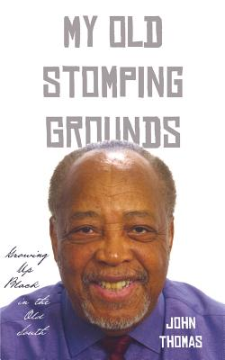 My Old Stomping Grounds: Growing Up Black in the Old South - Thomas, John