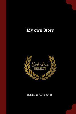 My Own Story - Pankhurst, Emmeline