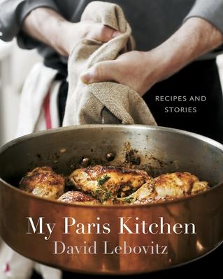 My Paris Kitchen: Recipes and Stories - Lebovitz, David