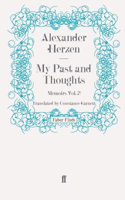 My Past and Thoughts: Memoirs Volume 2 - Garnett, Constance, and Herzen, Alexander
