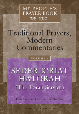 My People's Prayer Book Vol 4: Seder K'Riat Hatorah (Shabbat Torah Service) - Brettler, Marc Zvi, Dr., PhD (Contributions by), and Dorff, Elliot, Professor (Contributions by), and Ellenson, David, Dr...