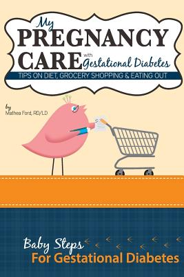 My Pregnancy Care with Gestational Diabetes: Tips on Diet, Grocery Shopping, and Eating Out - Ford, Mrs Mathea