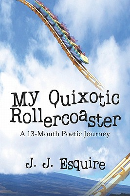 My Quixotic Rollercoaster: A 13-Month Poetic Journey - Esquire, J J
