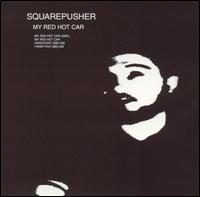 My Red Hot Car - Squarepusher